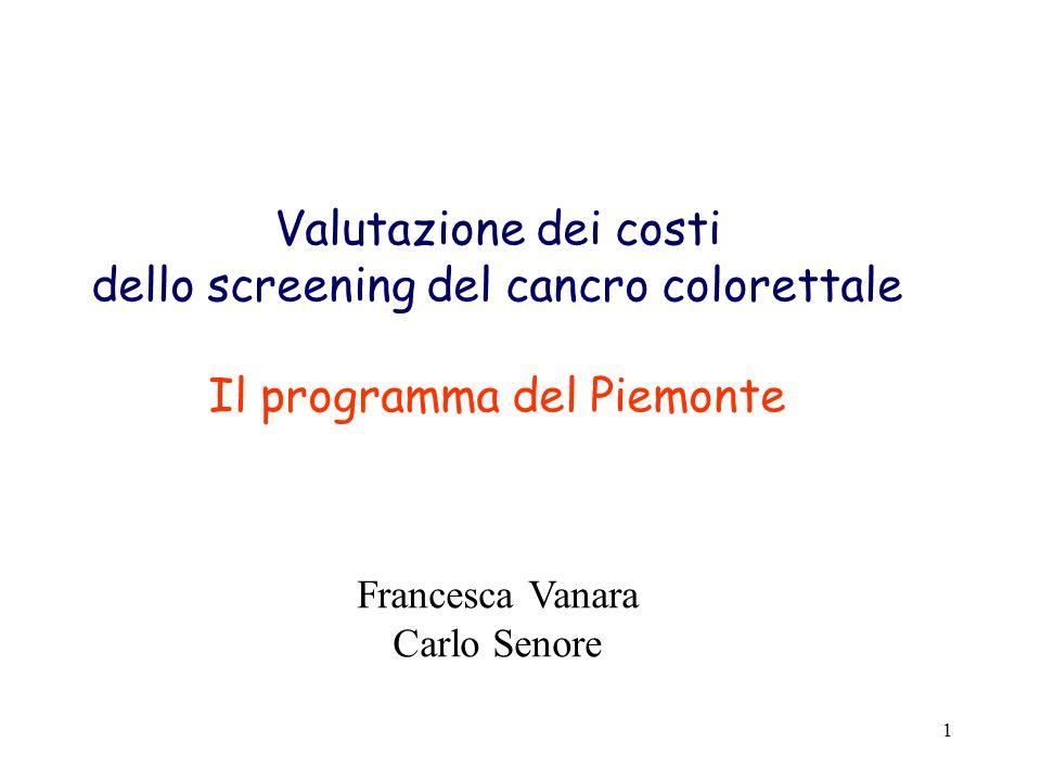 1 Valutazione dei costi dello screening del cancro colorettale Il programma del Piemonte Francesca Vanara Carlo Senore