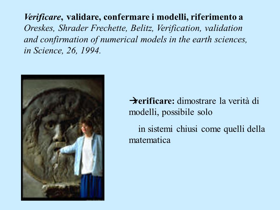 Verificare, validare, confermare i modelli, riferimento a Oreskes, Shrader Frechette, Belitz, Verification, validation and confirmation of numerical m