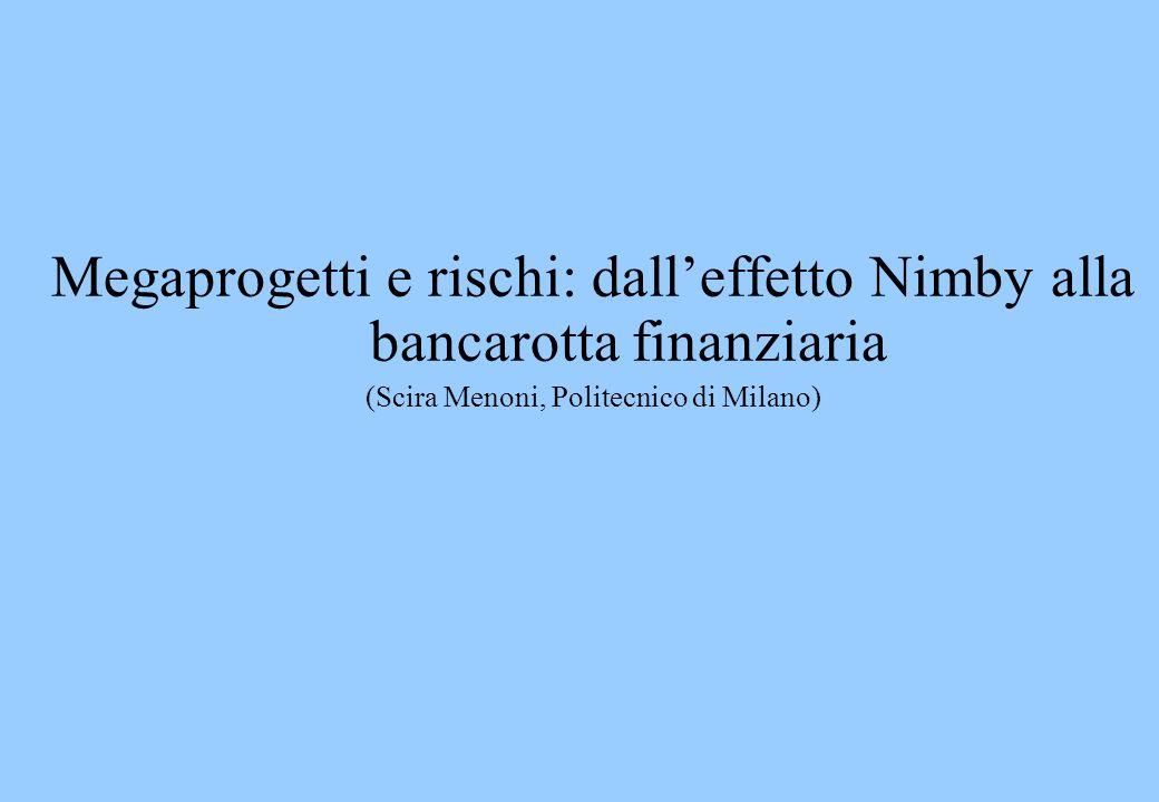 Megaprogetti e rischi: dalleffetto Nimby alla bancarotta finanziaria (Scira Menoni, Politecnico di Milano)