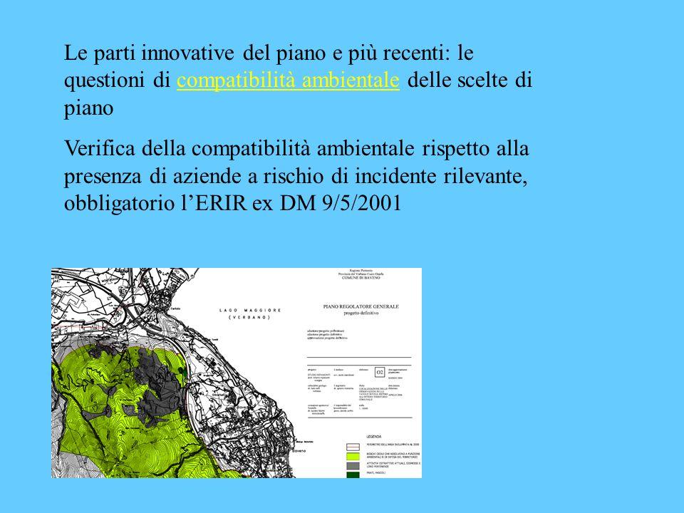 Le parti innovative del piano e più recenti: le questioni di compatibilità ambientale delle scelte di piano Verifica della compatibilità ambientale rispetto alla presenza di aziende a rischio di incidente rilevante, obbligatorio lERIR ex DM 9/5/2001