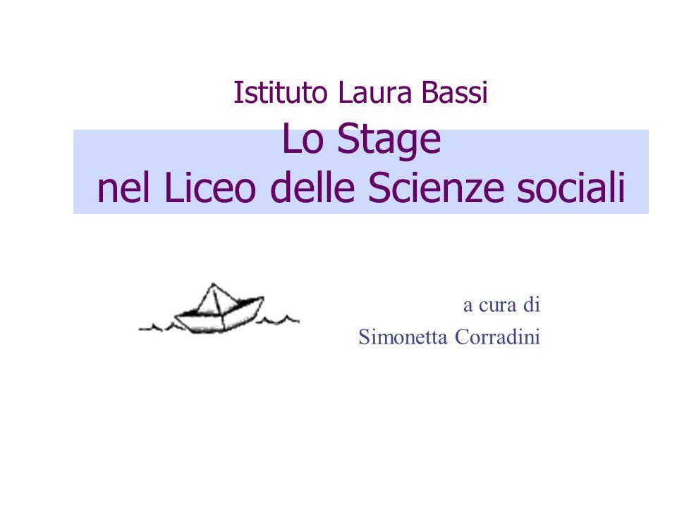 Istituto Laura Bassi Lo Stage nel Liceo delle Scienze sociali a cura di Simonetta Corradini