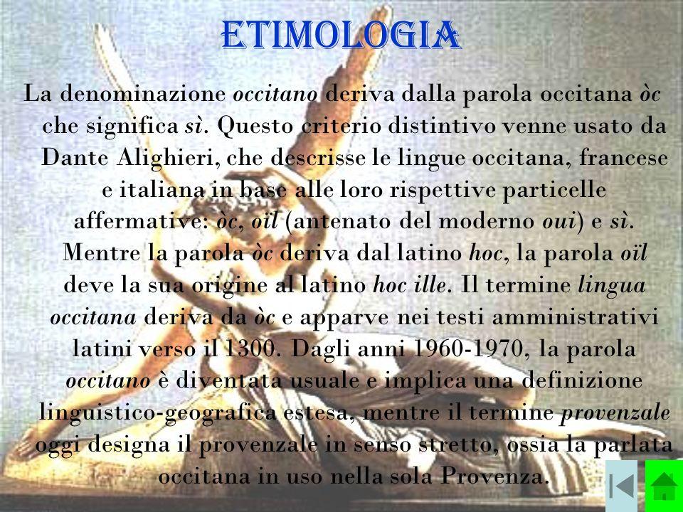 Etimologia La denominazione occitano deriva dalla parola occitana òc che significa sì.