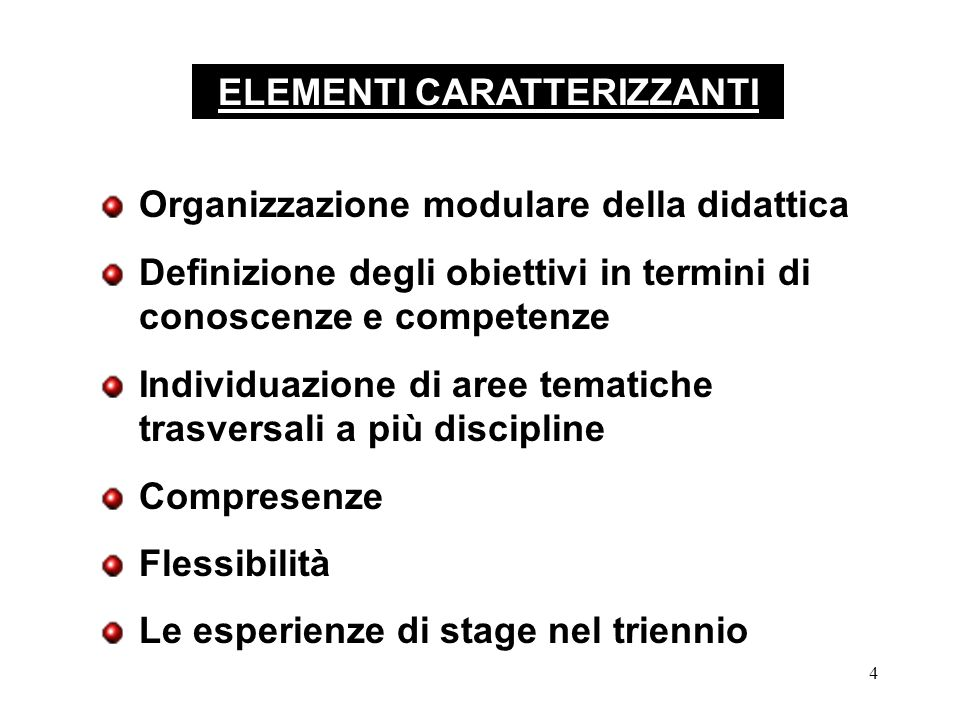 4 ELEMENTI CARATTERIZZANTI Organizzazione modulare della didattica Definizione degli obiettivi in termini di conoscenze e competenze Individuazione di aree tematiche trasversali a più discipline Compresenze Flessibilità Le esperienze di stage nel triennio