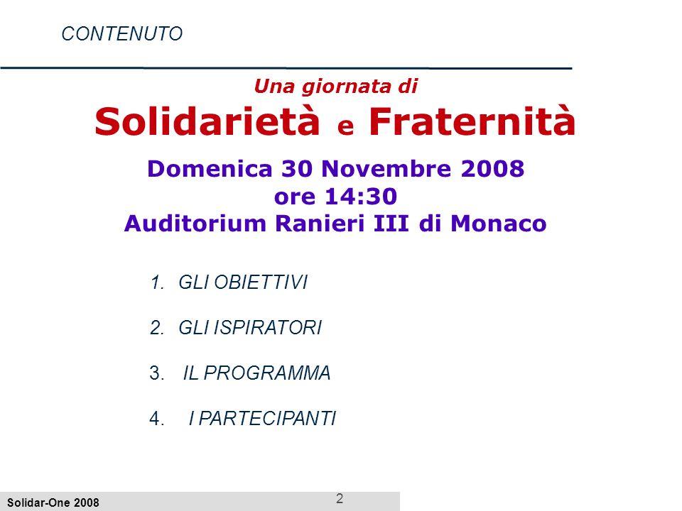 Solidar-One 2008 2 CONTENUTO Una giornata di Solidarietà e Fraternità Domenica 30 Novembre 2008 ore 14:30 Auditorium Ranieri III di Monaco 1.GLI OBIETTIVI 2.GLI ISPIRATORI 3.