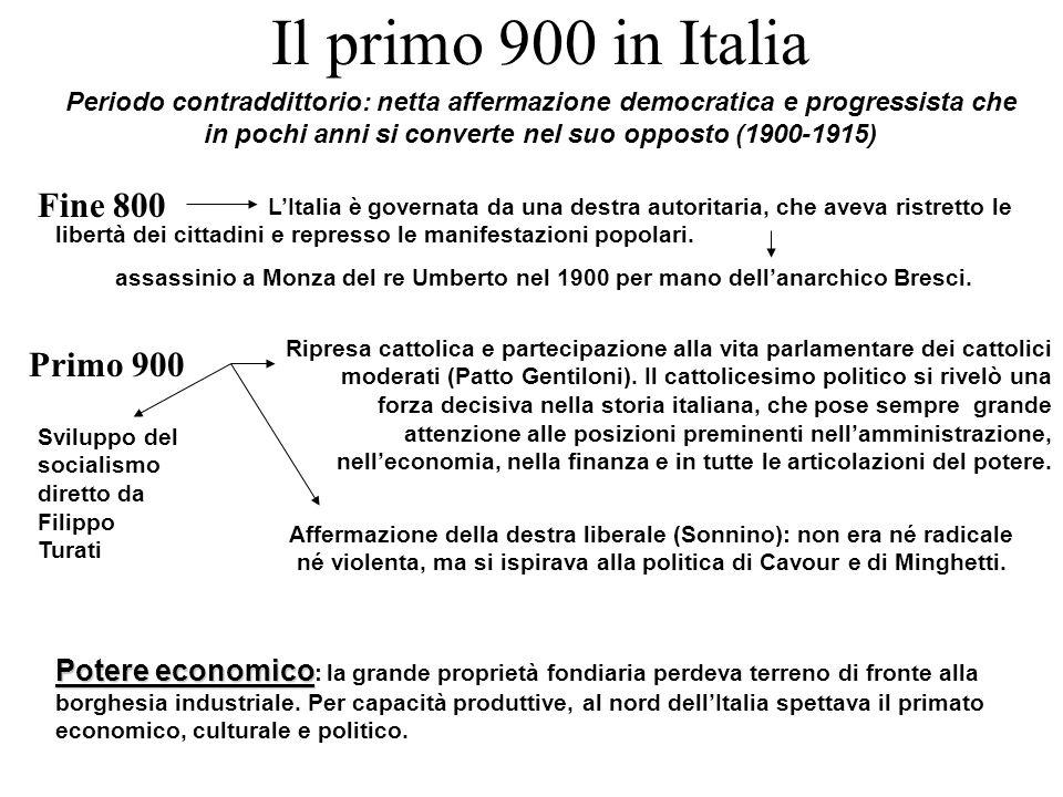 Il primo 900 in Italia Periodo contraddittorio: netta affermazione democratica e progressista che in pochi anni si converte nel suo opposto (1900-1915