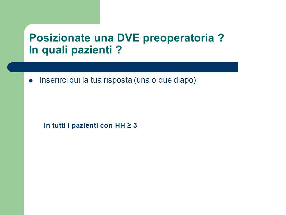 Posizionate una DVE preoperatoria ? In quali pazienti ? Inserirci qui la tua risposta (una o due diapo) In tutti i pazienti con HH 3