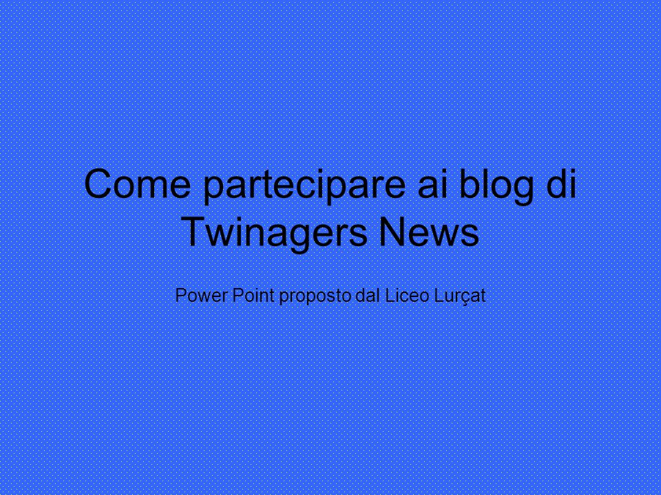 Come partecipare ai blog di Twinagers News Power Point proposto dal Liceo Lurçat