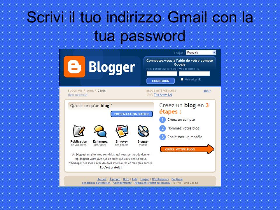 Scrivi il tuo indirizzo Gmail con la tua password