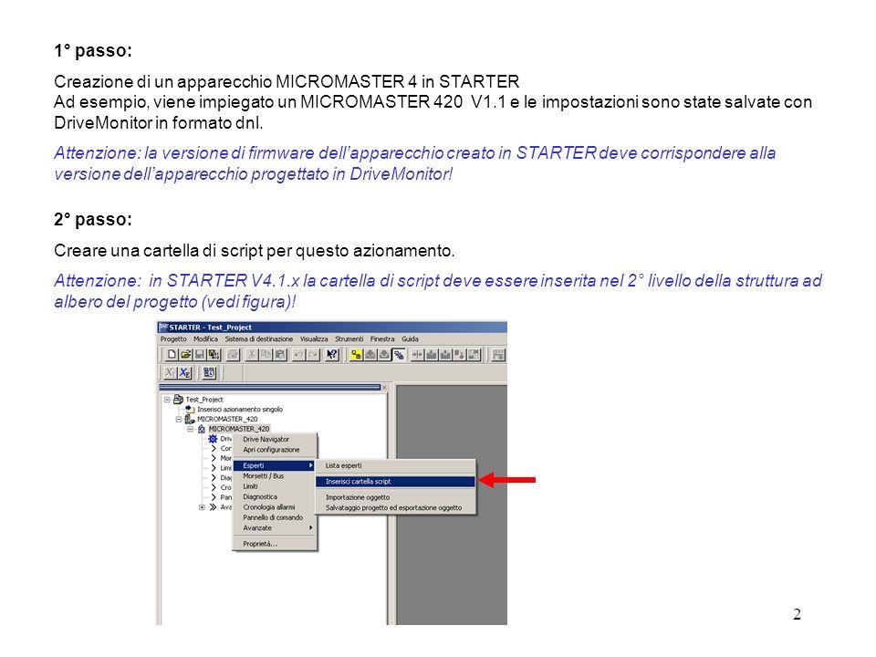 2 1° passo: Creazione di un apparecchio MICROMASTER 4 in STARTER Ad esempio, viene impiegato un MICROMASTER 420 V1.1 e le impostazioni sono state salvate con DriveMonitor in formato dnl.