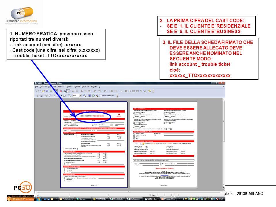 PC30 ITALIA - via Orobia 3 – 20139 MILANO 1. NUMERO PRATICA: possono essere riportati tre numeri diversi: - Link account (sei cifre): xxxxxx - Cast co
