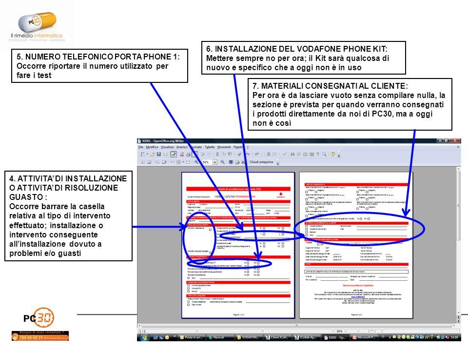 PC30 ITALIA - via Orobia 3 – 20139 MILANO 5. NUMERO TELEFONICO PORTA PHONE 1: Occorre riportare il numero utilizzato per fare i test 6. INSTALLAZIONE