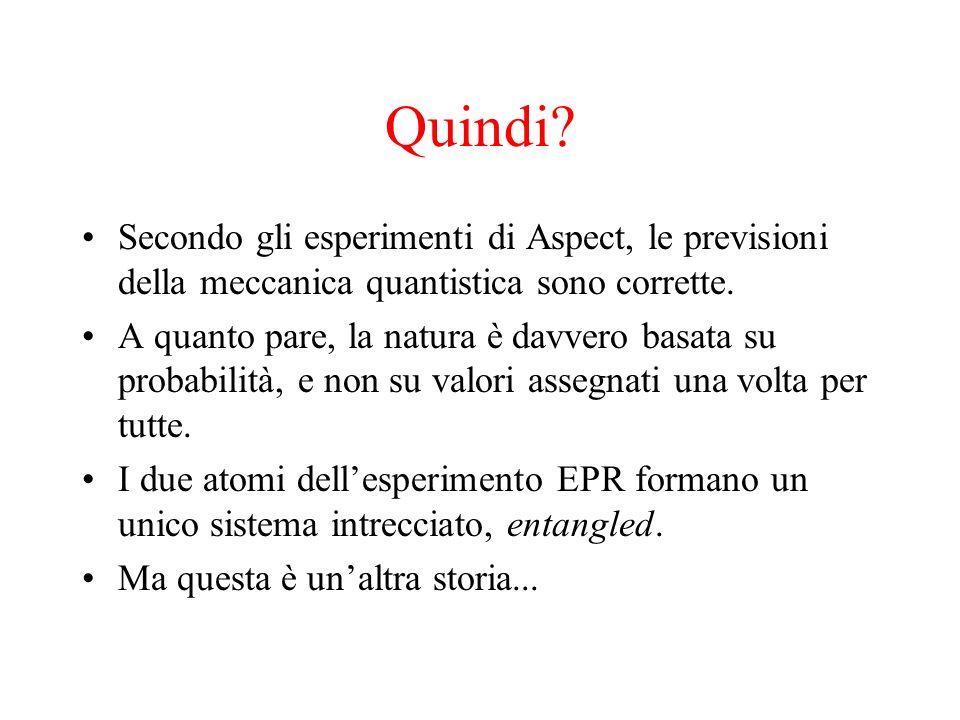 Quindi? Secondo gli esperimenti di Aspect, le previsioni della meccanica quantistica sono corrette. A quanto pare, la natura è davvero basata su proba