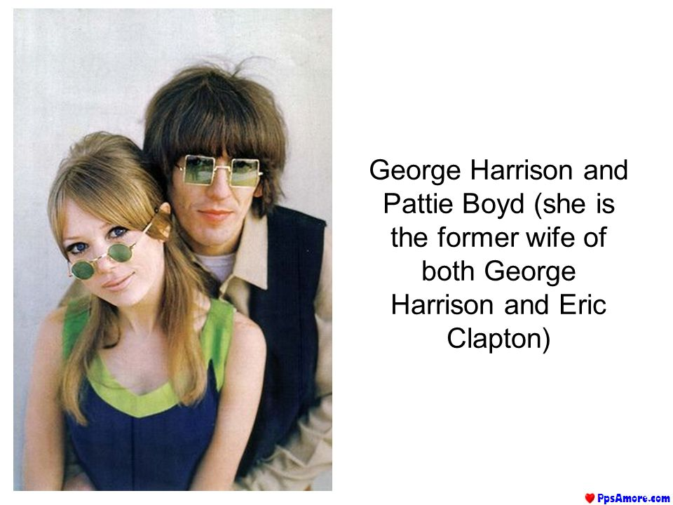 George Harrison and Pattie Boyd (she is the former wife of both George Harrison and Eric Clapton)