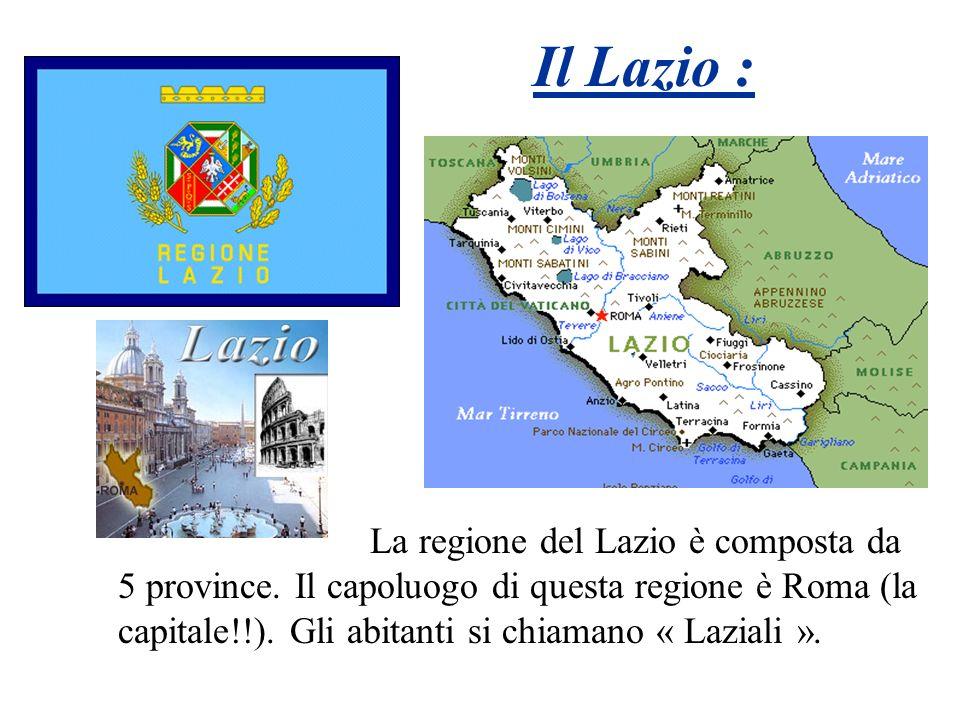 Il Lazio : La regione del Lazio è composta da 5 province. Il capoluogo di questa regione è Roma (la capitale!!). Gli abitanti si chiamano « Laziali ».