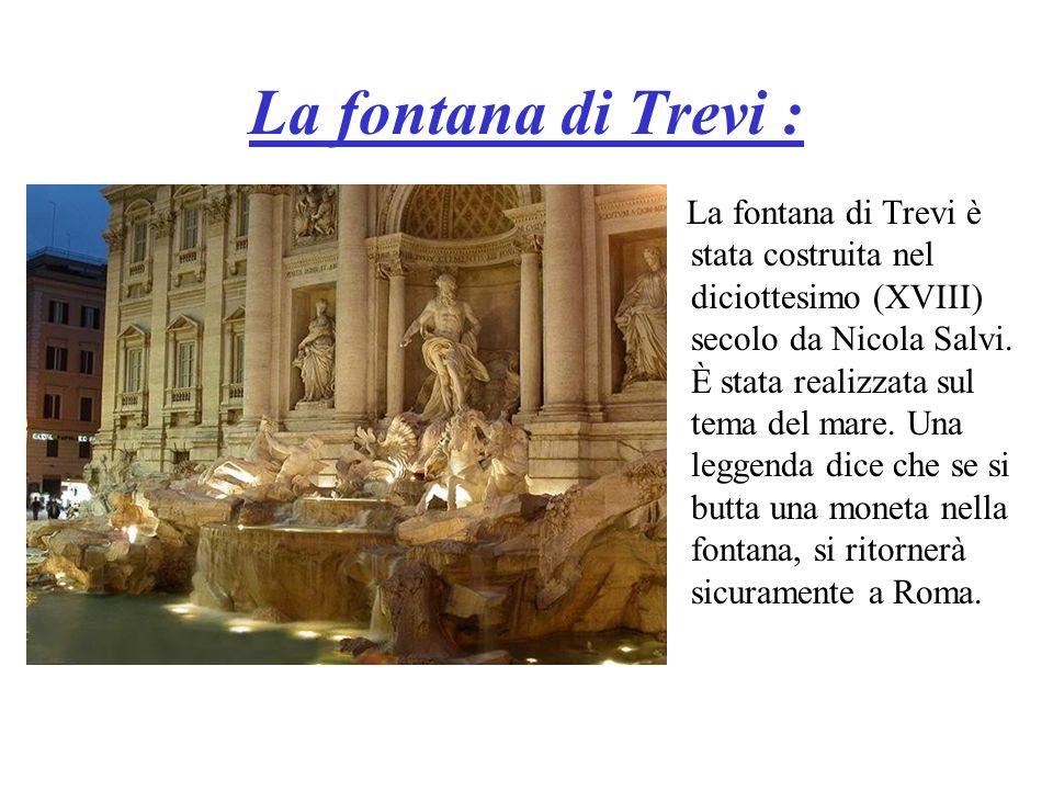 La fontana di Trevi : La fontana di Trevi è stata costruita nel diciottesimo (XVIII) secolo da Nicola Salvi. È stata realizzata sul tema del mare. Una