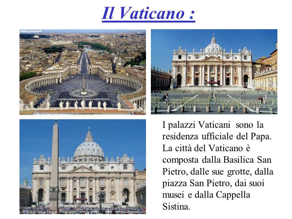 Il Vaticano : I palazzi Vaticani sono la residenza ufficiale del Papa. La città del Vaticano è composta dalla Basilica San Pietro, dalle sue grotte, d