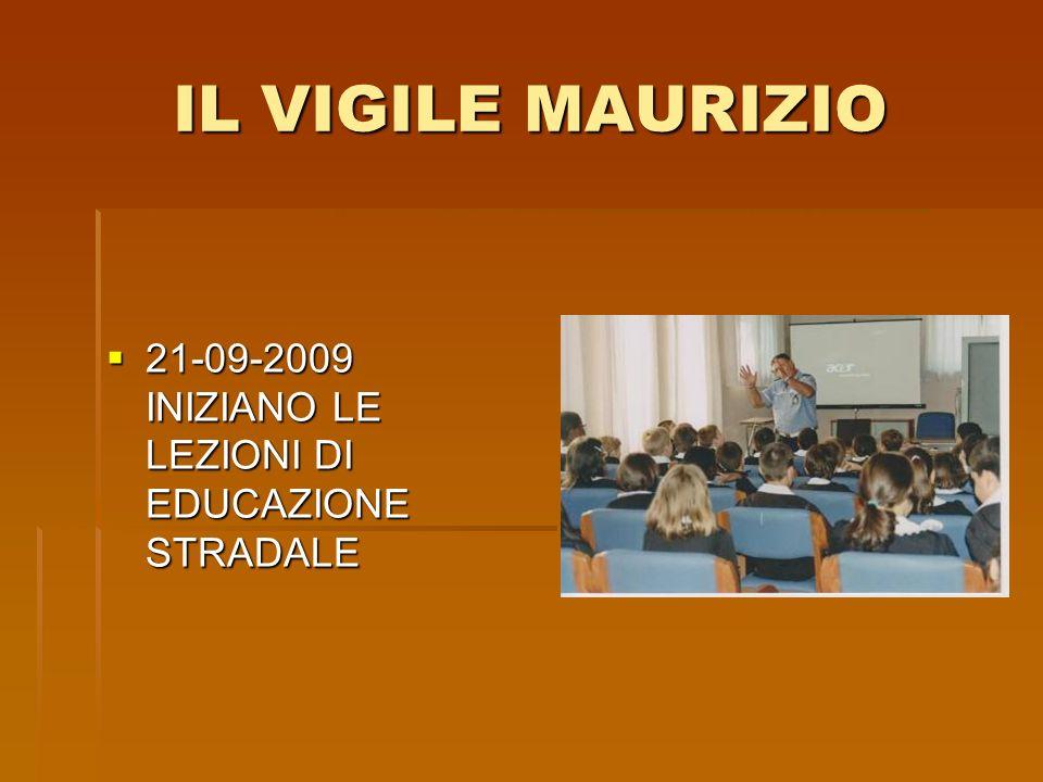 IL VIGILE MAURIZIO 21-09-2009 INIZIANO LE LEZIONI DI EDUCAZIONE STRADALE 21-09-2009 INIZIANO LE LEZIONI DI EDUCAZIONE STRADALE