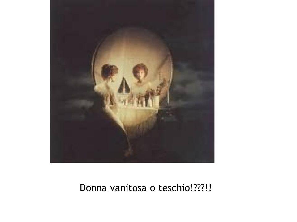 Donna vanitosa o teschio!???!!