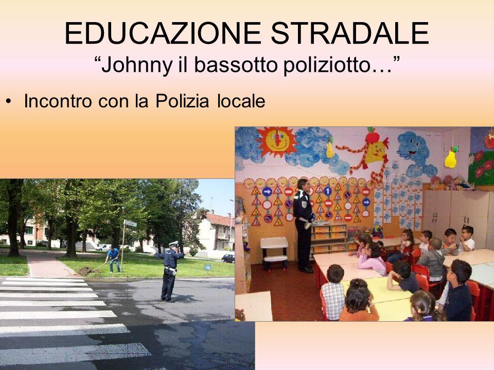 EDUCAZIONE STRADALE Johnny il bassotto poliziotto… Incontro con la Polizia locale