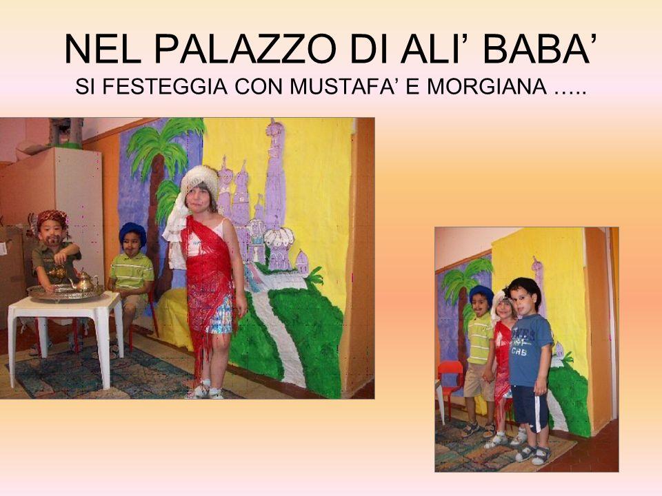 NEL PALAZZO DI ALI BABA SI FESTEGGIA CON MUSTAFA E MORGIANA …..
