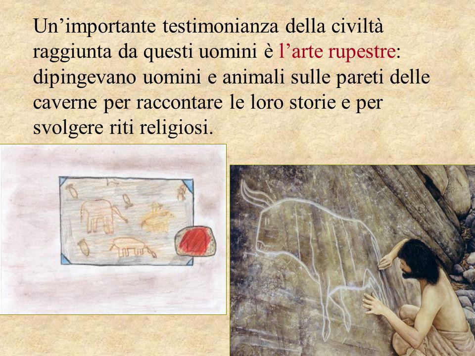 Unimportante testimonianza della civiltà raggiunta da questi uomini è larte rupestre: dipingevano uomini e animali sulle pareti delle caverne per racc