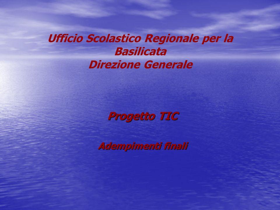 Ufficio Scolastico Regionale per la Basilicata Direzione Generale Progetto TIC Adempimenti finali