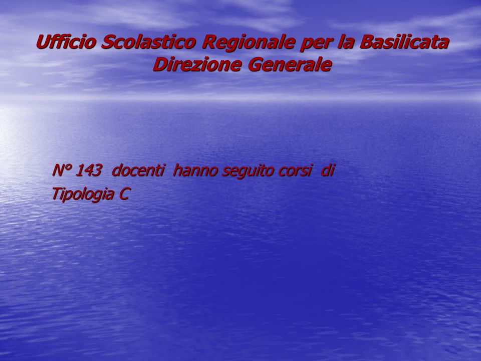 Ufficio Scolastico Regionale per la Basilicata Direzione Generale N° 143 docenti hanno seguito corsi di Tipologia C Tipologia C