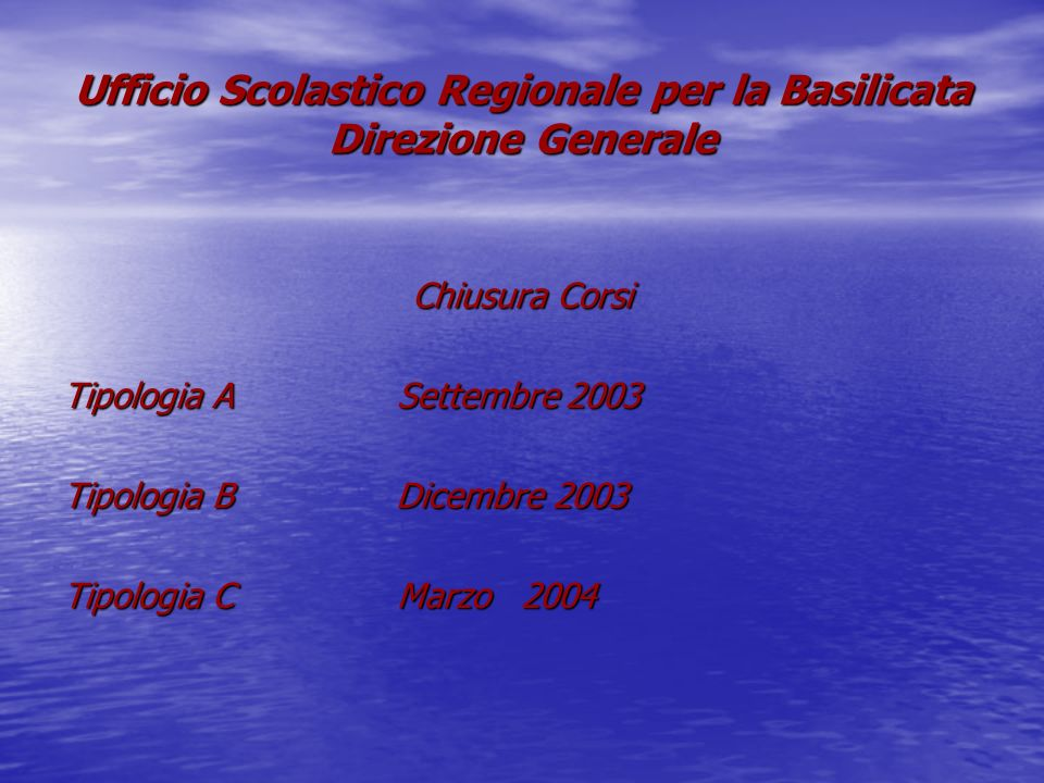 Ufficio Scolastico Regionale per la Basilicata Direzione Generale Chiusura Corsi Tipologia A Settembre 2003 Tipologia B Dicembre 2003 Tipologia C Marzo 2004