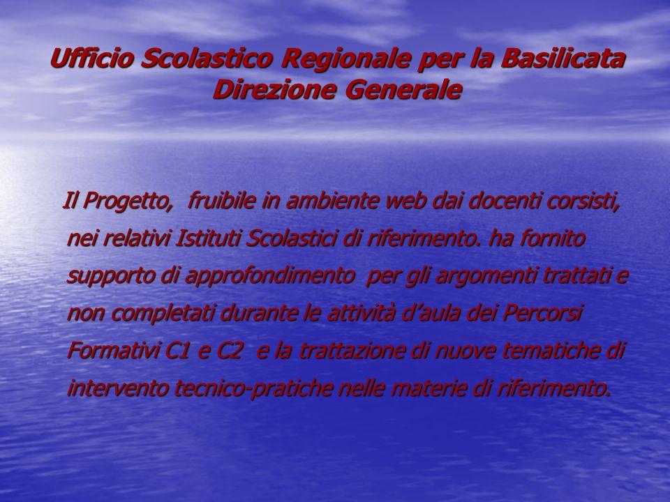 Ufficio Scolastico Regionale per la Basilicata Direzione Generale Il Progetto, fruibile in ambiente web dai docenti corsisti, nei relativi Istituti Scolastici di riferimento.