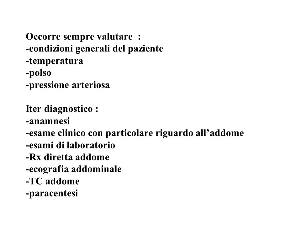 Occorre sempre valutare : -condizioni generali del paziente -temperatura -polso -pressione arteriosa Iter diagnostico : -anamnesi -esame clinico con p