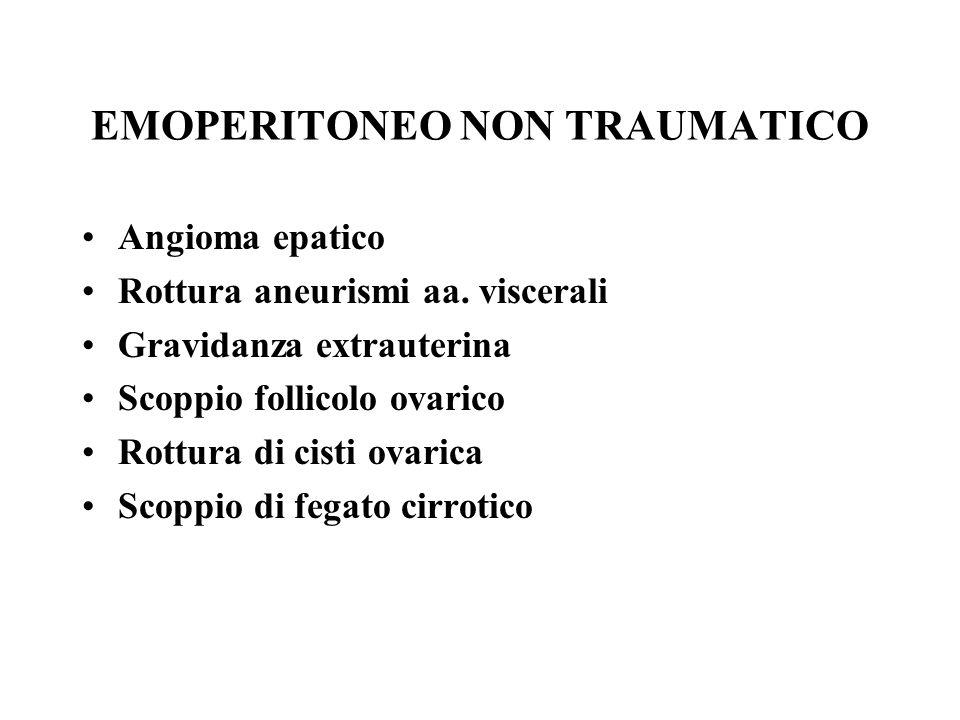 EMOPERITONEO NON TRAUMATICO Angioma epatico Rottura aneurismi aa. viscerali Gravidanza extrauterina Scoppio follicolo ovarico Rottura di cisti ovarica