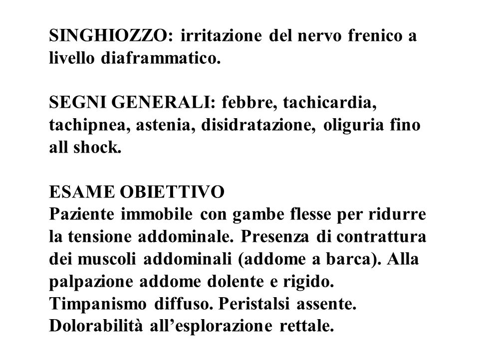 SINGHIOZZO: irritazione del nervo frenico a livello diaframmatico. SEGNI GENERALI: febbre, tachicardia, tachipnea, astenia, disidratazione, oliguria f