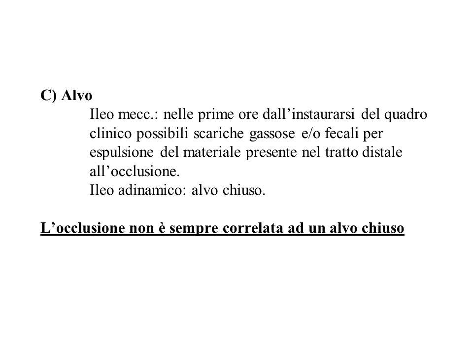 C) Alvo Ileo mecc.: nelle prime ore dallinstaurarsi del quadro clinico possibili scariche gassose e/o fecali per espulsione del materiale presente nel