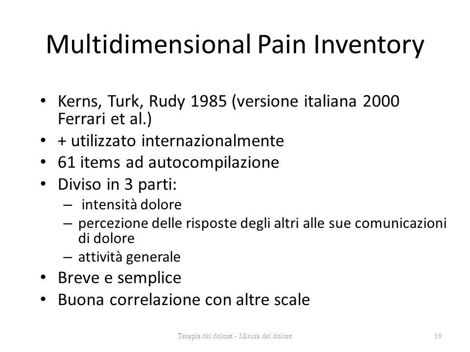 Multidimensional Pain Inventory Kerns, Turk, Rudy 1985 (versione italiana 2000 Ferrari et al.) + utilizzato internazionalmente 61 items ad autocompila