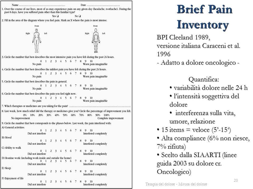 BPI Cleeland 1989, versione italiana Caraceni et al. 1996 - Adatto a dolore oncologico - Quantifica: variabilità dolore nelle 24 h variabilità dolore