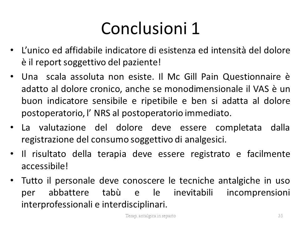 Conclusioni 1 Lunico ed affidabile indicatore di esistenza ed intensità del dolore è il report soggettivo del paziente! Una scala assoluta non esiste.