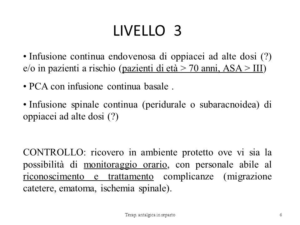 LIVELLO 3 Terap. antalgica in reparto6 Infusione continua endovenosa di oppiacei ad alte dosi (?) e/o in pazienti a rischio (pazienti di età > 70 anni