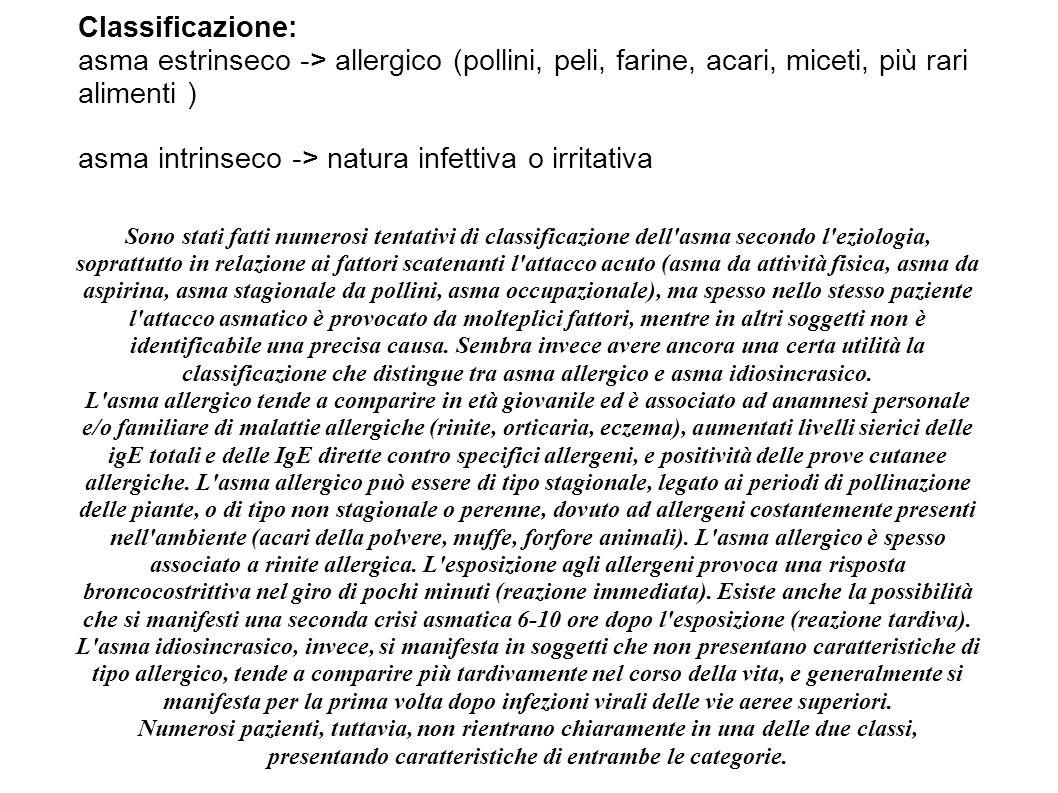 Classificazione: asma estrinseco -> allergico (pollini, peli, farine, acari, miceti, più rari alimenti ) asma intrinseco -> natura infettiva o irritat