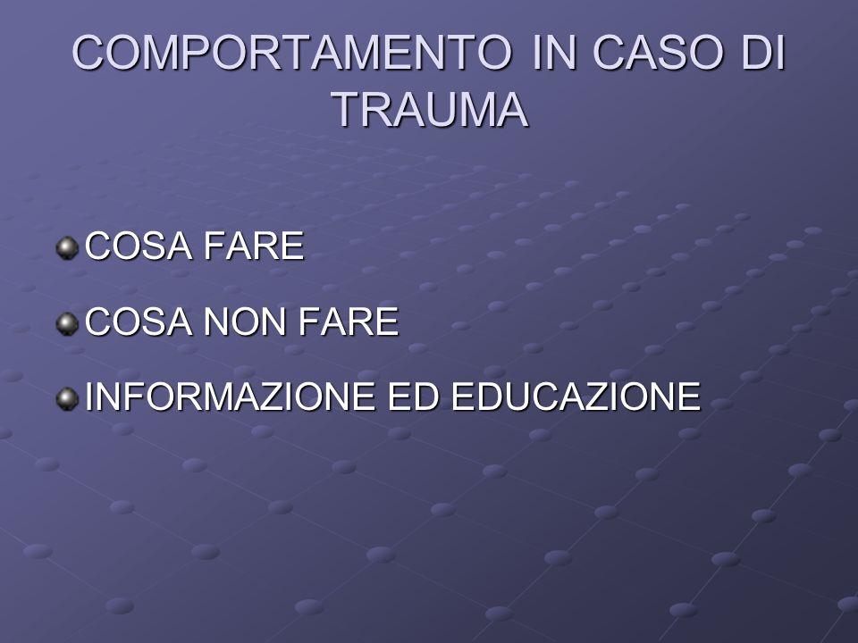 COMPORTAMENTO IN CASO DI TRAUMA COSA FARE COSA NON FARE INFORMAZIONE ED EDUCAZIONE