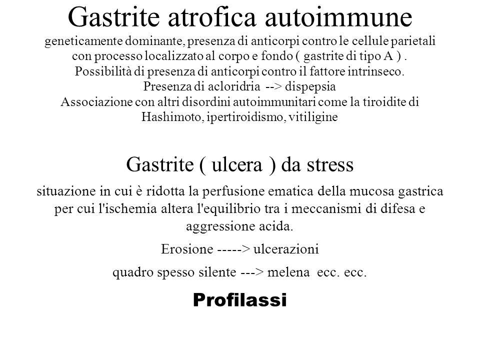 Gastrite atrofica autoimmune geneticamente dominante, presenza di anticorpi contro le cellule parietali con processo localizzato al corpo e fondo ( ga