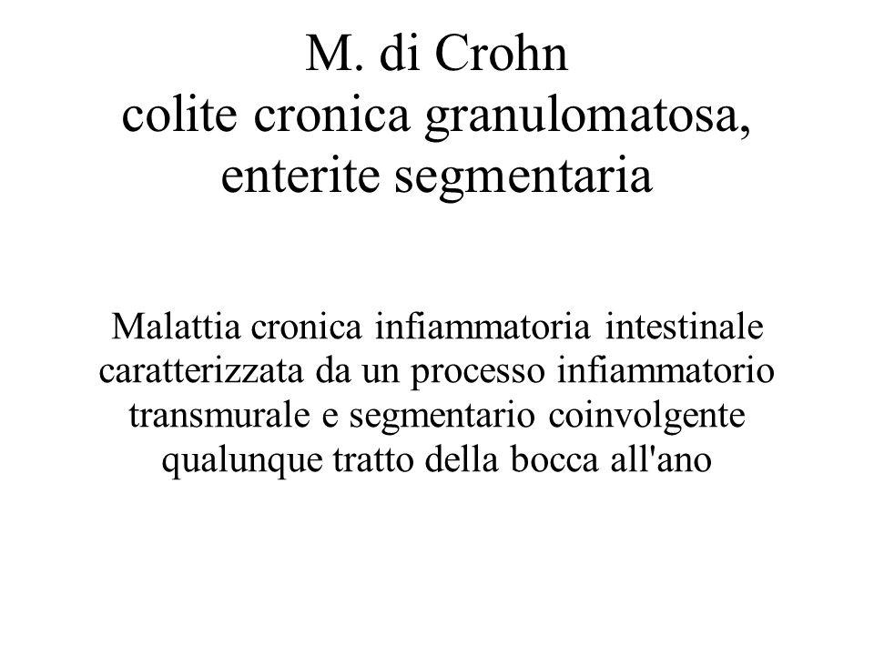 M. di Crohn colite cronica granulomatosa, enterite segmentaria Malattia cronica infiammatoria intestinale caratterizzata da un processo infiammatorio