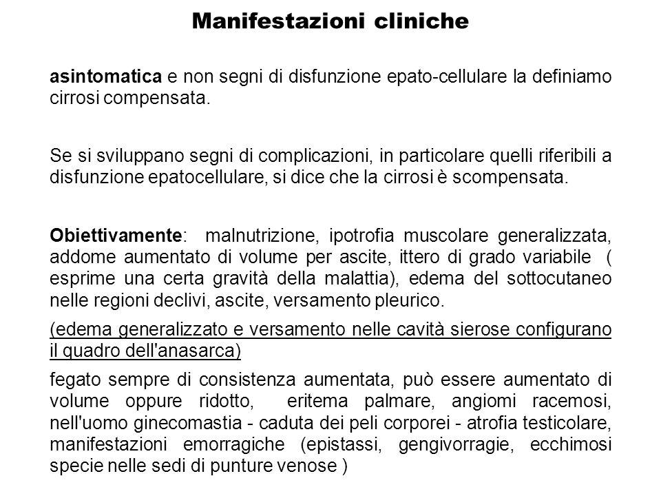 Manifestazioni cliniche asintomatica e non segni di disfunzione epato-cellulare la definiamo cirrosi compensata. Se si sviluppano segni di complicazio