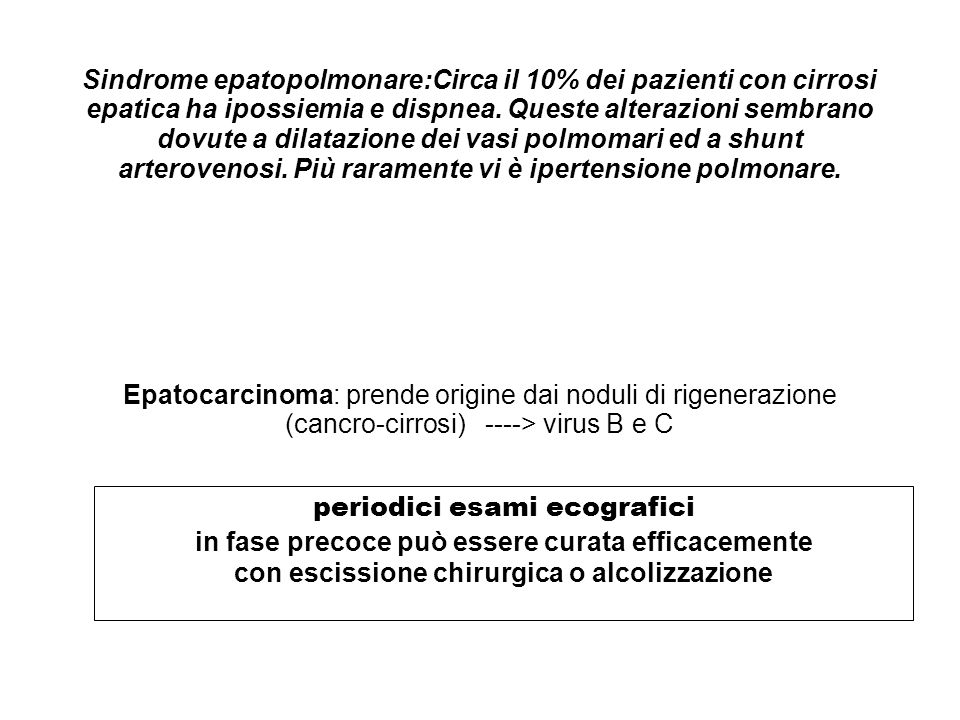 Sindrome epatopolmonare:Circa il 10% dei pazienti con cirrosi epatica ha ipossiemia e dispnea. Queste alterazioni sembrano dovute a dilatazione dei va