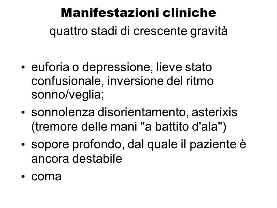 Manifestazioni cliniche quattro stadi di crescente gravità euforia o depressione, lieve stato confusionale, inversione del ritmo sonno/veglia; sonnole