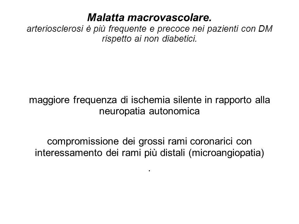 Malatta macrovascolare. arteriosclerosi è più frequente e precoce nei pazienti con DM rispetto ai non diabetici. maggiore frequenza di ischemia silent