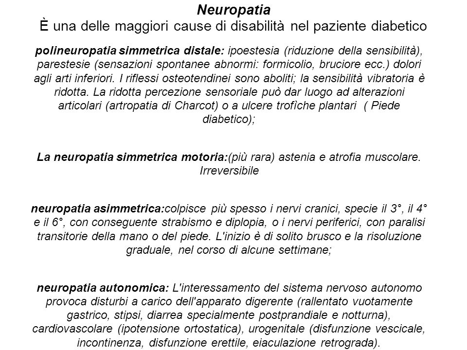 Neuropatia È una delle maggiori cause di disabilità nel paziente diabetico polineuropatia simmetrica distale: ipoestesia (riduzione della sensibilità)