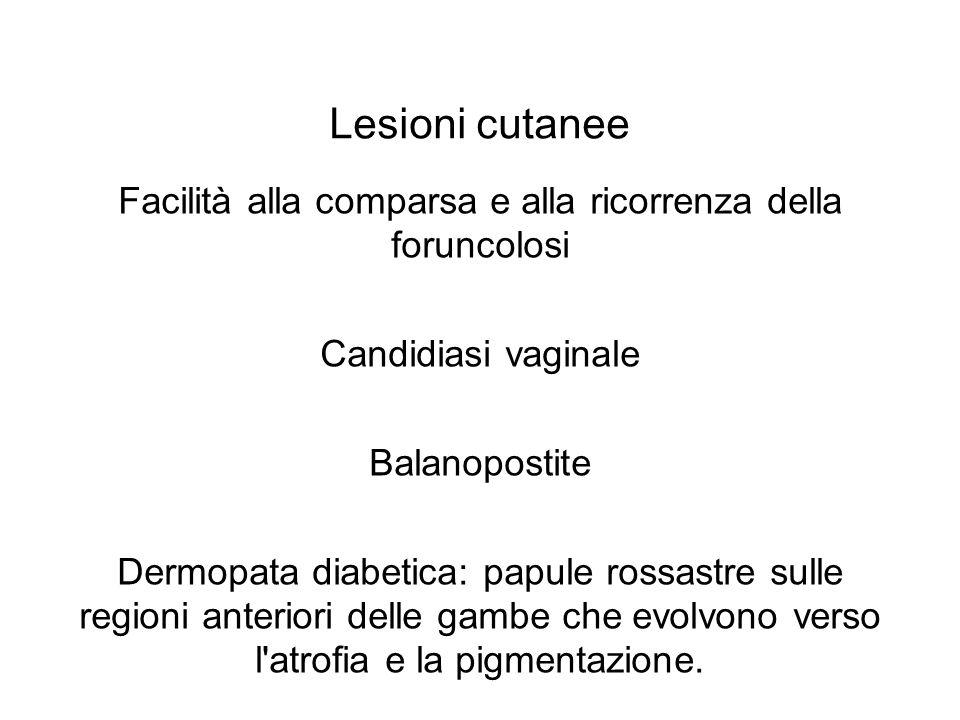 Lesioni cutanee Facilità alla comparsa e alla ricorrenza della foruncolosi Candidiasi vaginale Balanopostite Dermopata diabetica: papule rossastre sul