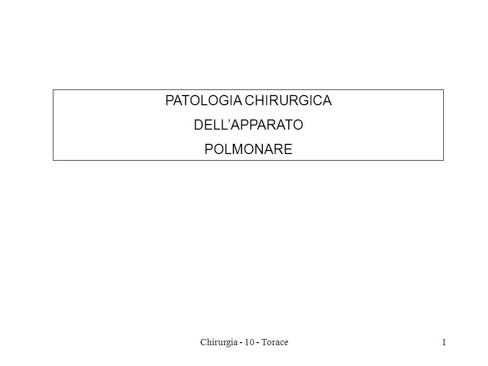 PATOLOGIA CHIRURGICA DELLAPPARATO POLMONARE 1Chirurgia - 10 - Torace