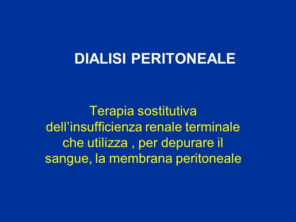 DIALISI PERITONEALE Terapia sostitutiva dellinsufficienza renale terminale che utilizza, per depurare il sangue, la membrana peritoneale