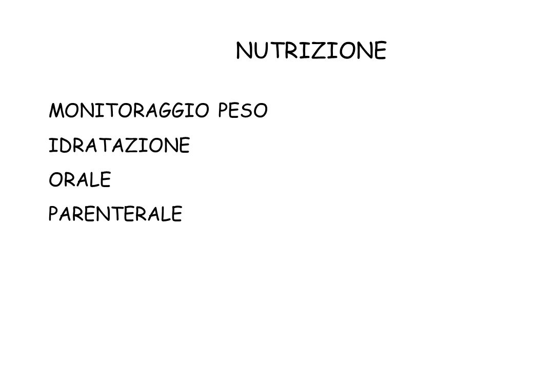 NUTRIZIONE MONITORAGGIO PESO IDRATAZIONE ORALE PARENTERALE
